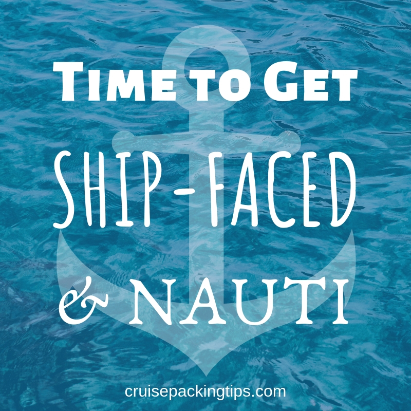 Time to Get Ship-Faced and Nauti