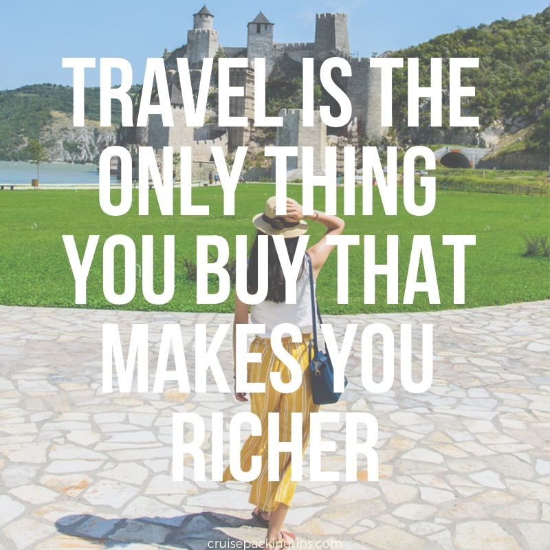 Travel Is the only thing you buy that makes your richer - cruise travel quotes